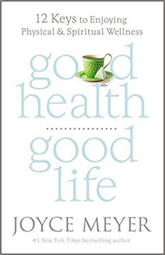 Good Health Good Life Joyce Meyer