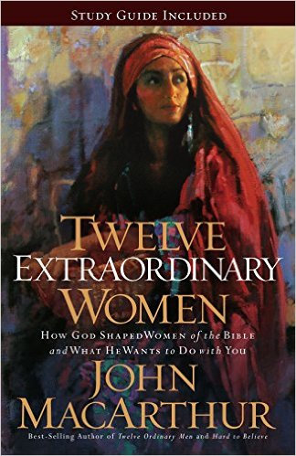 12 Extraordinary Women John MacArthur Author