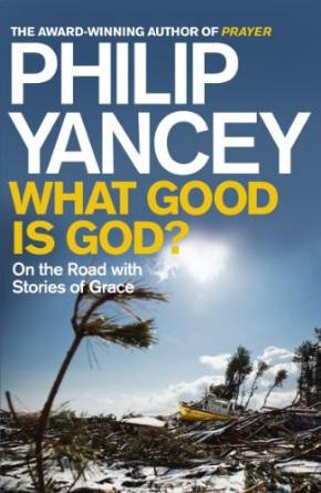 What Good is God Philip Yancey Author
