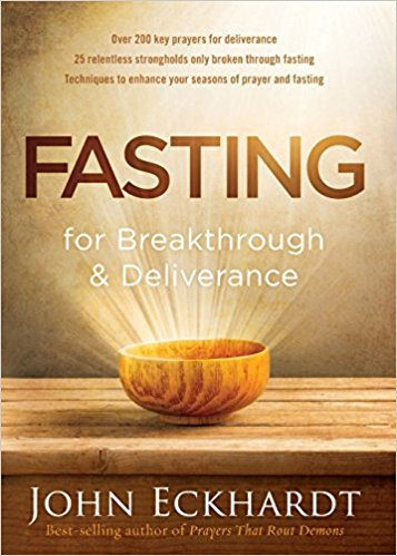Fasting For Breakthrough And Deliverance John Eckhardt Prayer