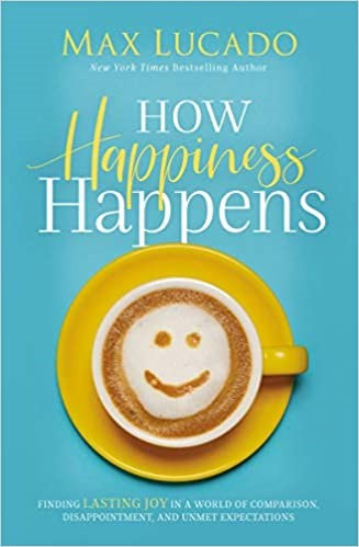 How Happiness Happens - Max Lucado (Paperback)
