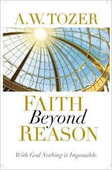 Faith Beyond Reason AW Tozer Author