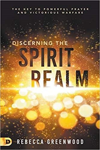 DISCERNING THE SPIRIT REALM REBECCA GREENWOOD CHARISMATIC