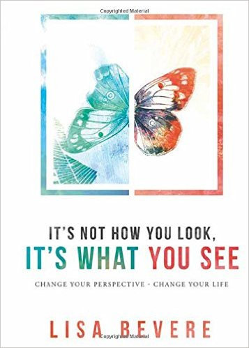 It's Not How You Look It's What You See Lisa Bever