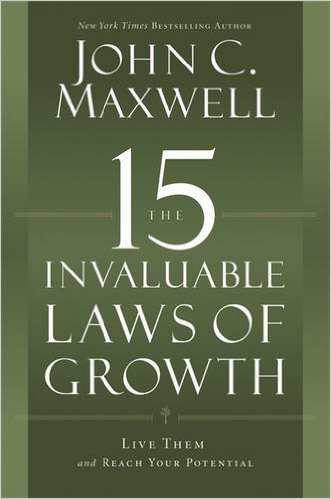 15 Invaluable Laws Of Growth John Maxwell Author