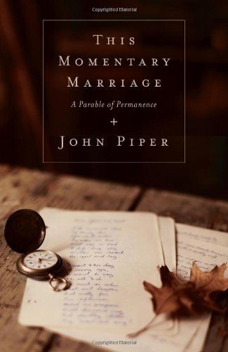 This Momentary Marriage John Piper Author