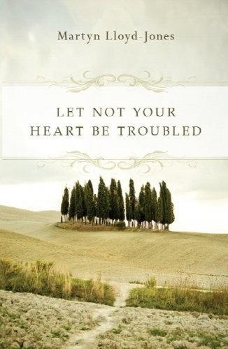 Let Not Your Heart Be Troubled - Martyn Lloyd-Jones (Paperback)