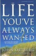 Life You've Always Wanted John Ortberg