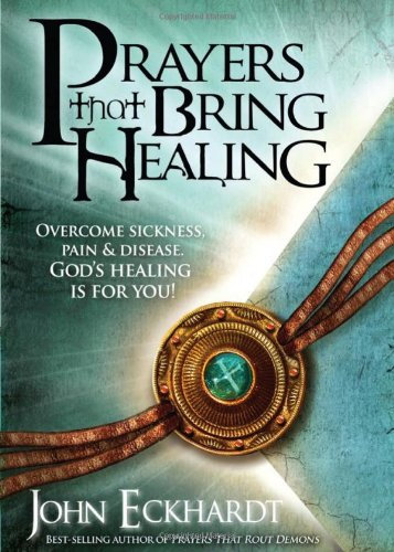 Prayers That Bring Healing John Eckhardt Prayer