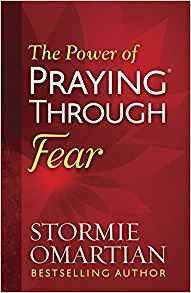 Power of Praying Through Fear Stormie Omartian Author