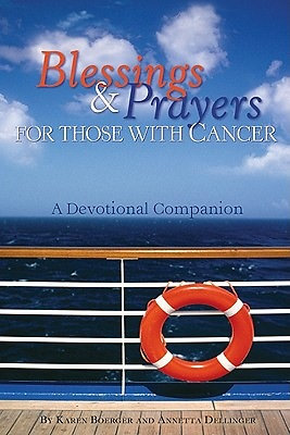 Blessings & Prayers for Those with Cancer: A Devotional Companion Karen Boerger