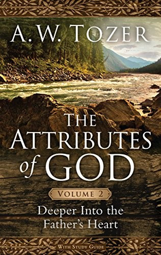 The Attributes of God Volume 2: Deeper into the Father's Heart - A.W. Tozer