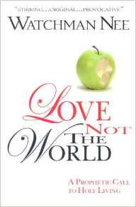 LOVE NOT THE WORLD WATCHMAN NEE AUTHOR