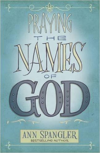 Praying The Names of God Ann Spangler