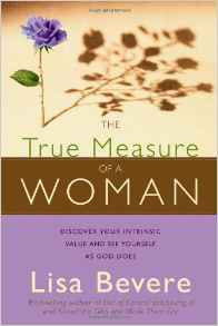 True Measure of a Woman Lisa Bevere Author