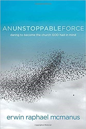 AN UNSTOPPABLE FORCE: DARING TO BECOME THE CHURCH GOD HAD IN MIND- ERWIN MCMANUS
