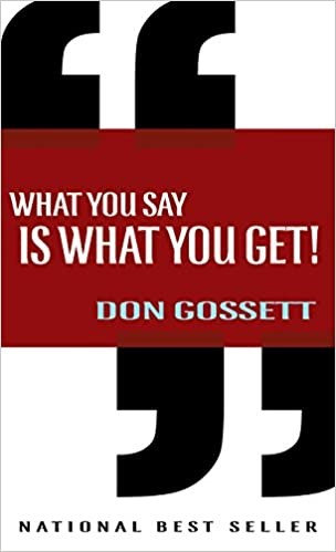 WHAT YOU SAY IS WHAT YOU GET - DON GOSSETT