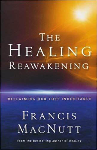 THE HEALING REAWAKENING: RECLAIMING OUR LOST INHERITANCE - FRANCIS MACNUTT