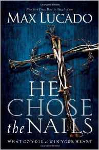 He Chose the Nails Max Lucado Author difference cover