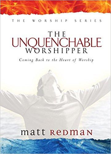 Unquenchable Worshipper Matt Redman hardcover