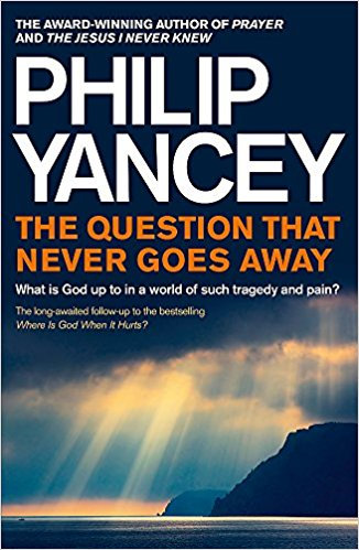 Question that never goes away Philip Yancey