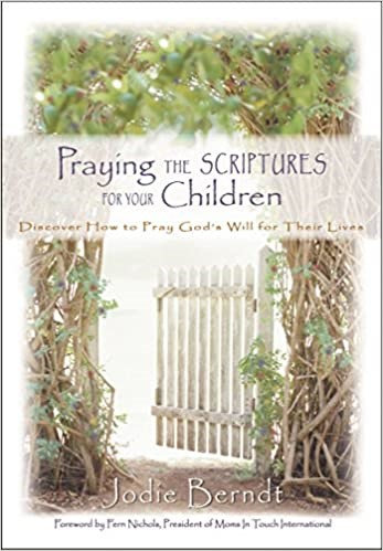 Praying the Scriptures for Your Children - Jodie Berndt (Hard Cover)