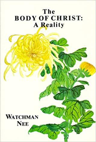 THE BODY OF CHRIST: A REALITY - WATCHMAN NEE