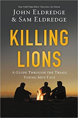 Killing Lions: A Guide Through the Trials Young Men Face - John Eldredge
