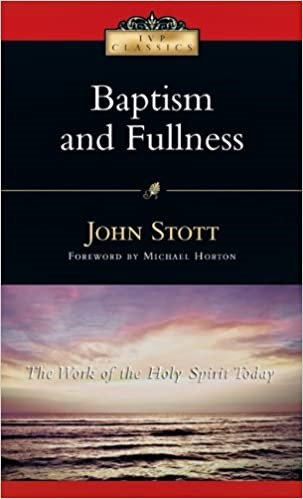 Baptism And Fullness: The Work of the Holy Spirit Today - John Stott (Paperback)