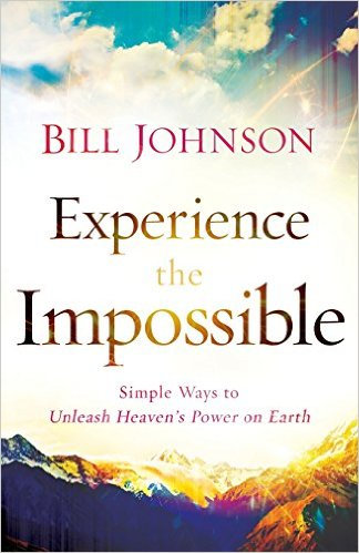 Experience the Impossible Bill Johnson