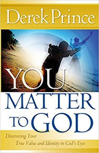 You Matter to God Derek Prince