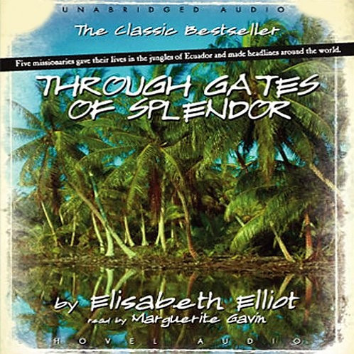 Through Gates of Splendor -  Elisabeth Elliot (Audiobook)