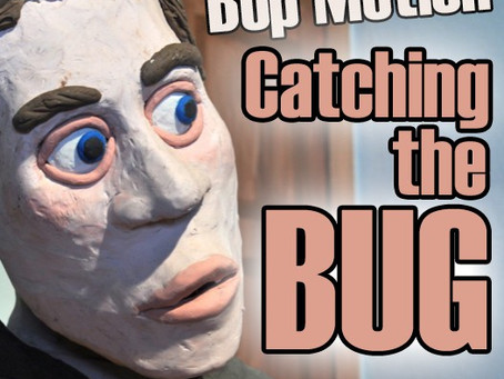 Bop Motion - Catching the Bug