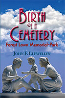 Front cover of Birth of A Cemetery: Forest Lawn Memorial-Park by John F. Llewellyn