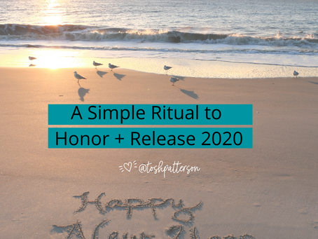 Year End Reflection: A Simple Ritual to Honor + Release 2020