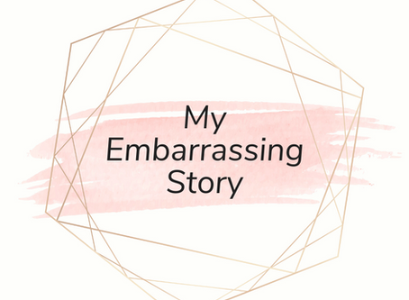 My Embarrassing Story