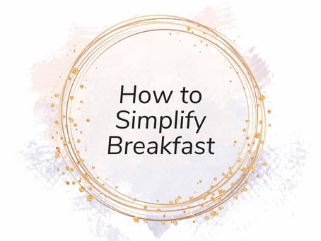 How to Simplify Breakfast