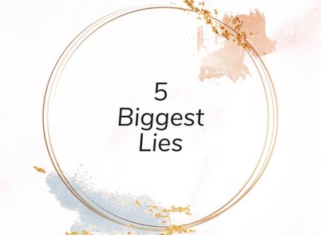 The 5 Biggest Lies We Believe