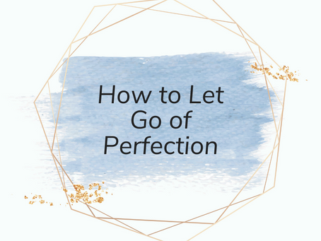 How to Let Go of Perfection