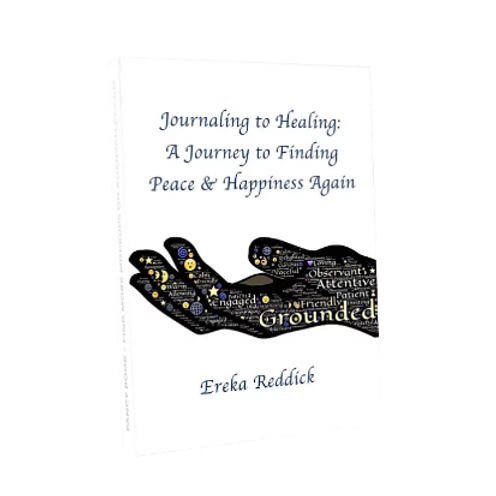 Journaling to Healing: A Journey to Finding Peace & Happiness Again