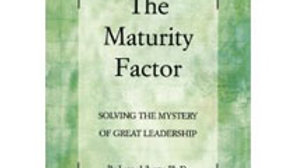 The Maturity Factor: Solving the Mystery of Great Leadership