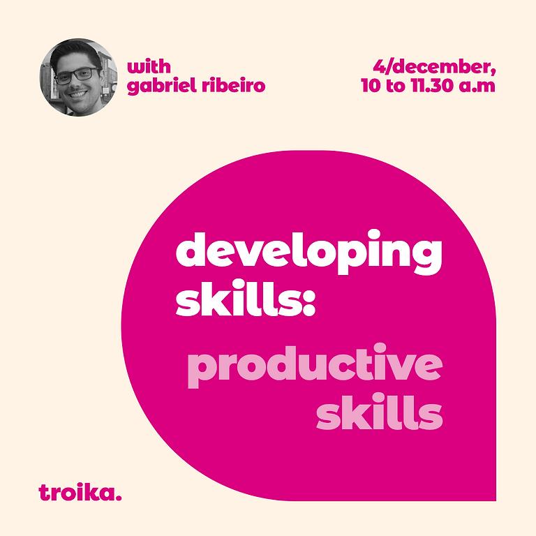 Developing skills:  productive skills