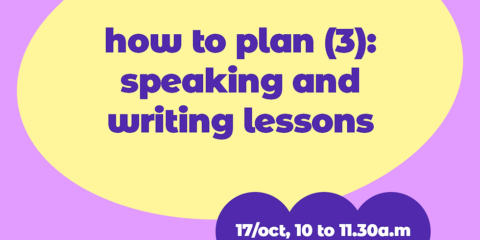 How to plan (3): speaking and writing lessons