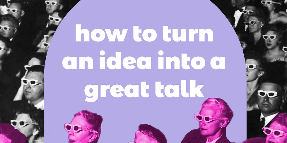 How to turn an idea into a great talk