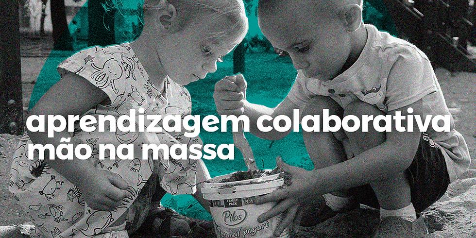 Aprendizagem colaborativa: mão na massa  | Online |