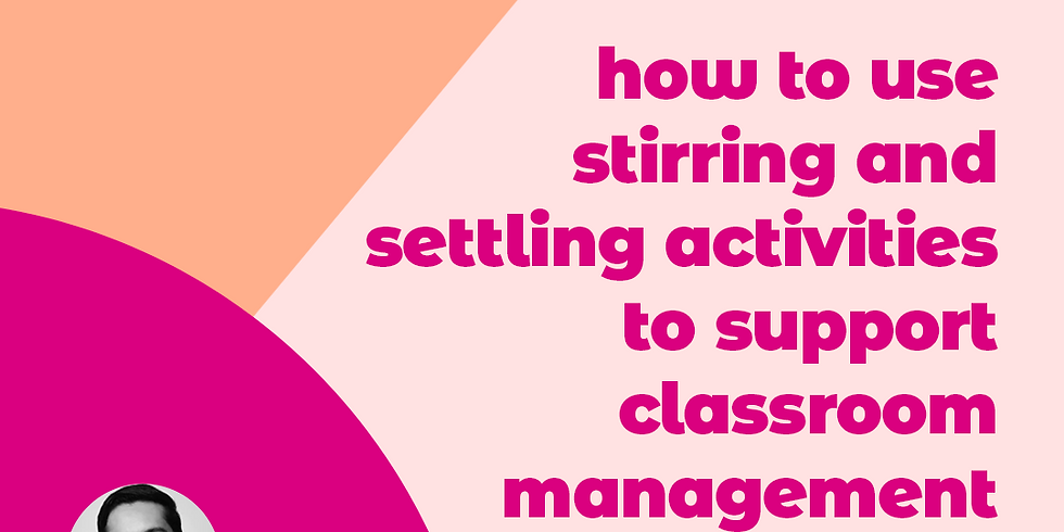 How to use stirring and settling activities to support classroom management