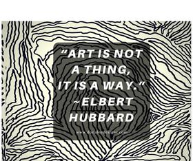 5_Art is not a thing, it is a way.Elbert