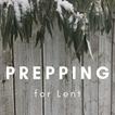 Preparing for Lent (Wait, what? Already?)