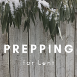 Preparing for Lent (Wait, what? Already?)