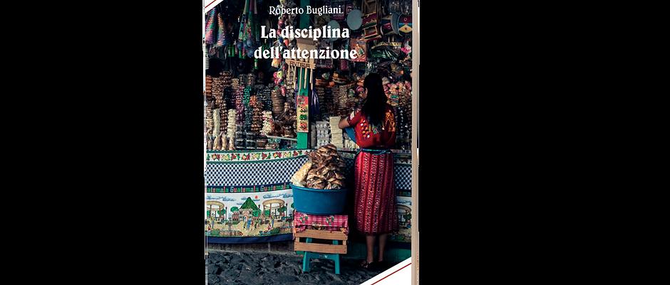 La disciplina dell'attenzione - Roberto Bugliani
